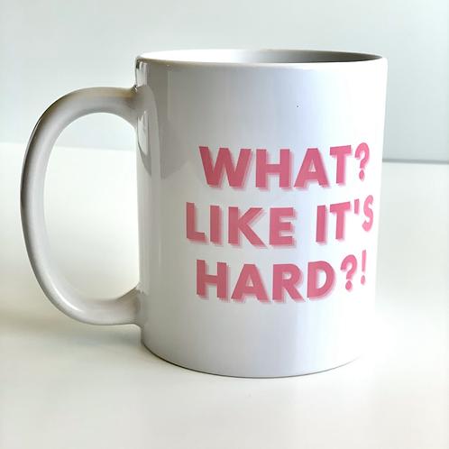 What Like It's Hard Mug