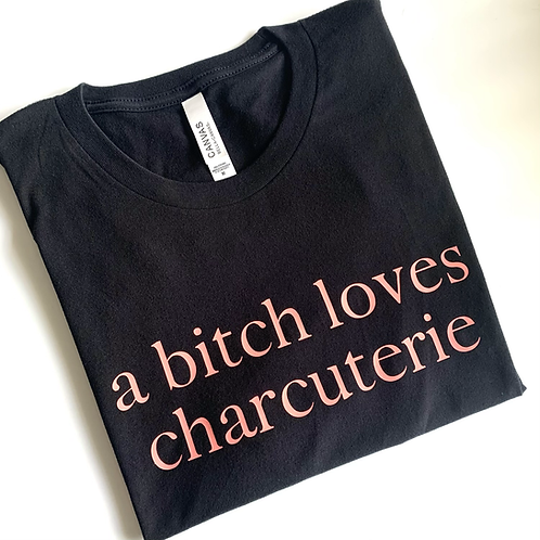 A Bitch Loves Charcuterie T-Shirt