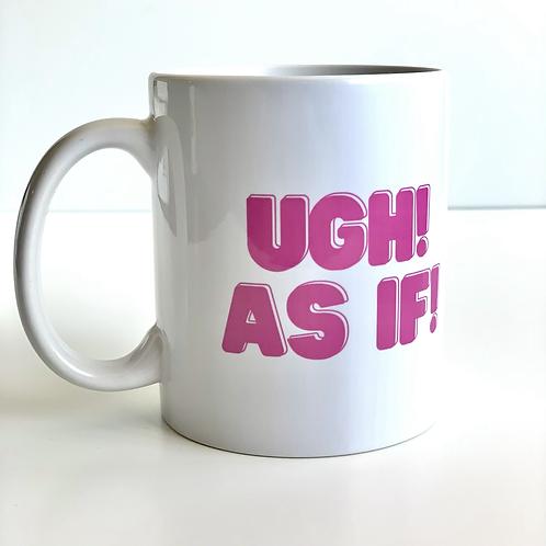 Ugh As If! Mug