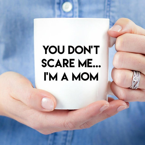 You Don't Scare Me I'm a Mom Mug