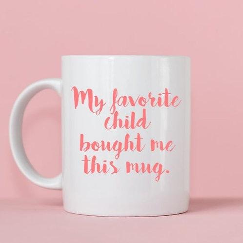 My Favorite Child Bought Me This Mug