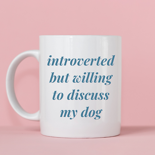 Introverted But Willing to Discuss My Dog Mug
