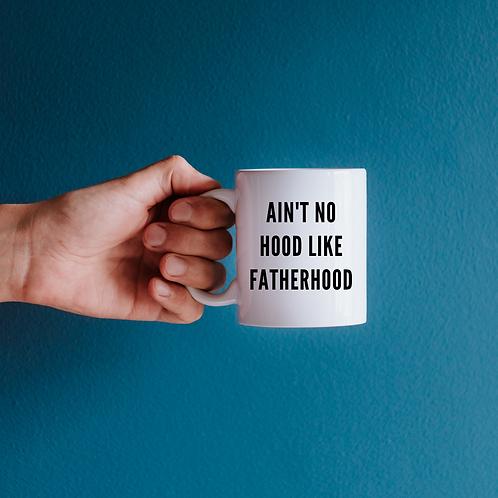 Ain't No Hood Like Fatherhood Mug