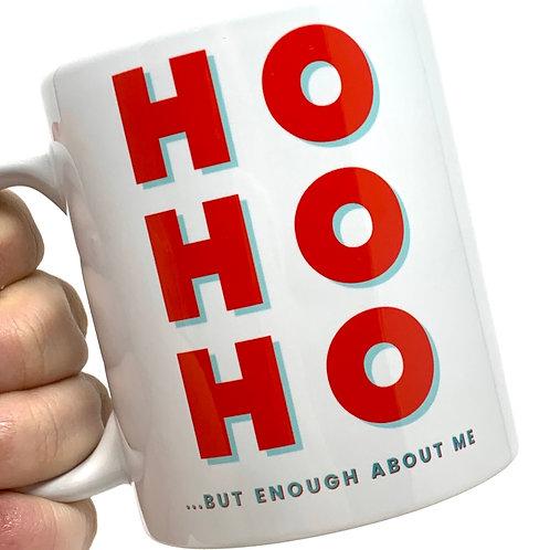 HO HO HO...But Enough About Me Holiday Mug