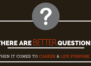 There are Better Questions When it Comes to Career & Life Purpose