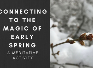 Connect to the Magic of Early Spring with Two Meditative Activities