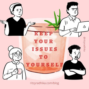 Keeps your issues to yourself,