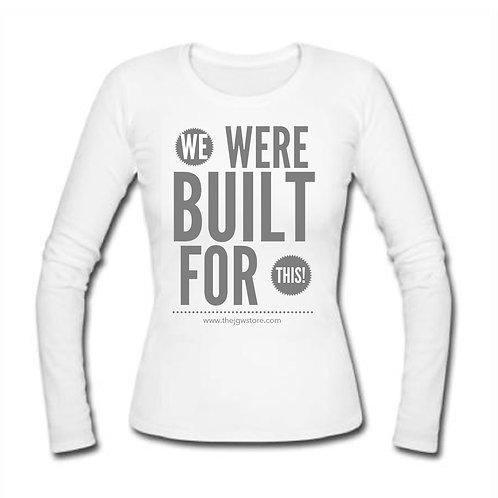 We Were Built for This Long Sleeve T-Shirt