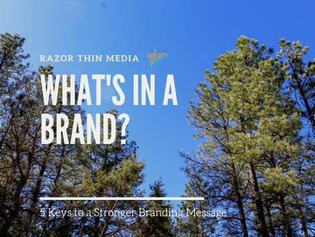 What's In A Brand? 5 Keys To A Stronger Branding Message