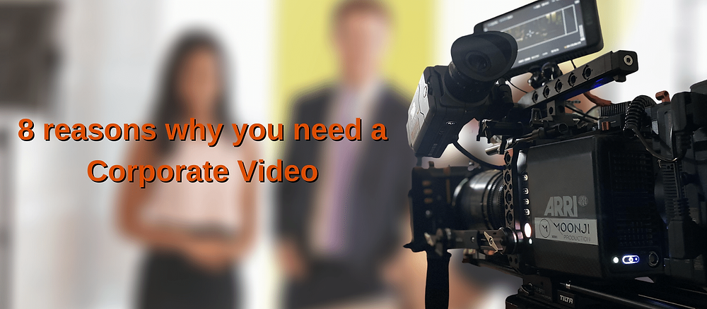 8 reasons why you need a Corporate Video