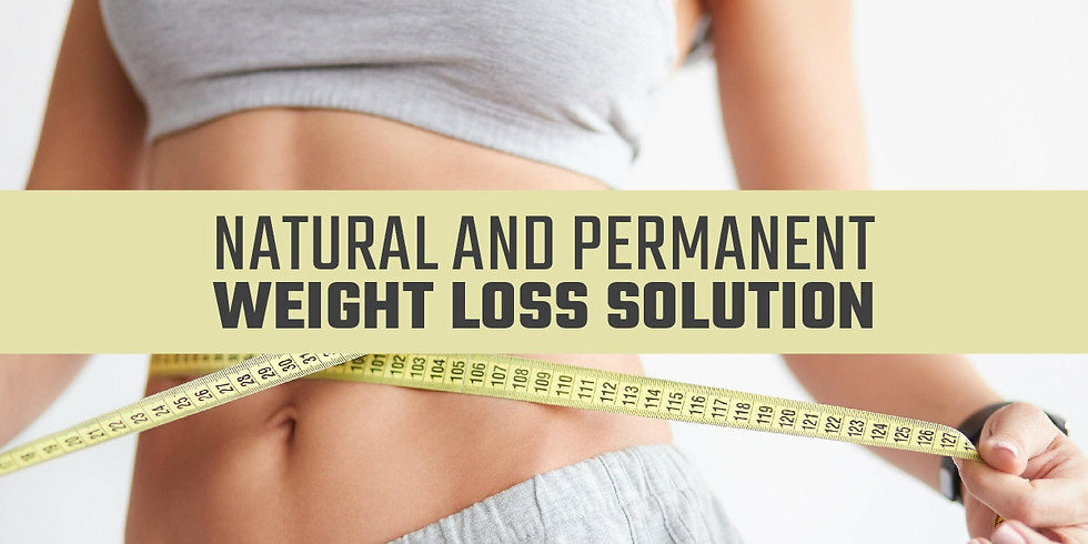 Natural and Permanent Weight Loss Solution (In-Person and Live On Facebook)