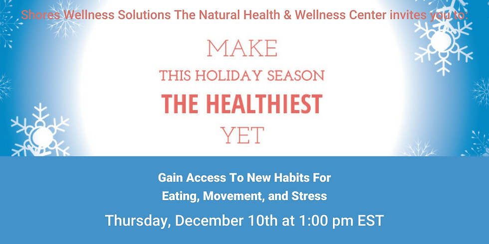 Make this Holiday Season the Healthiest Yet (In-Person and Live On Facebook)