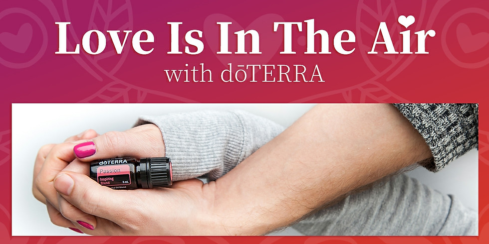 Love Is In The Air with doTERRA (In-Person and Live On Facebook)