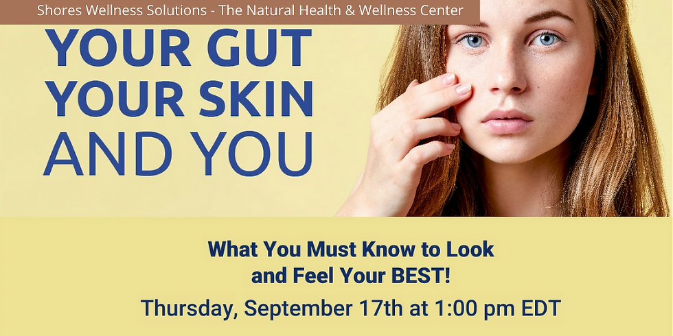 Your Gut, Your Skin & You (In-Person & Live on Facebook)