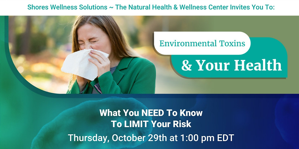 Environmental Toxins & Your Health (In-Person and Live On Facebook)