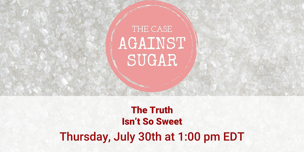 The Case Against Sugar (In-Person & Live on Facebook)
