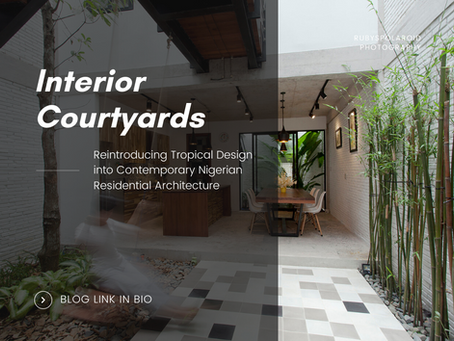 Interior Courtyards: Reintroducing Tropical Elements Into Contemporary Nigerian Architecture