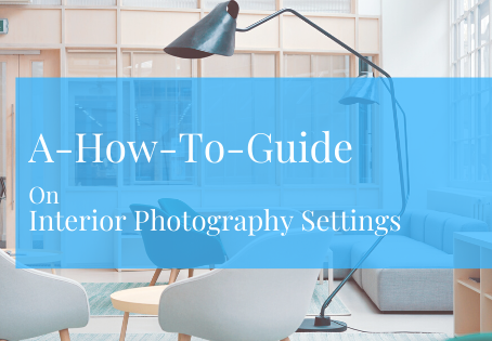 A How To Guide on Interior Photography Settings