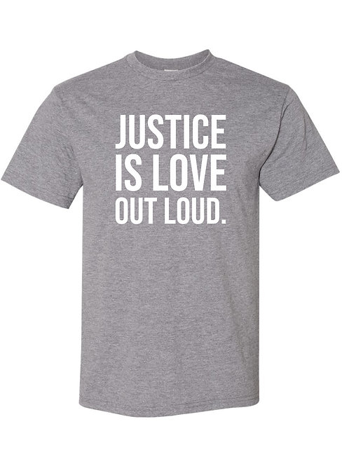 Justice is Love Out Loud [gray]