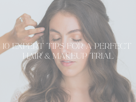 10 Expert Tips for a Perfect Hair & Makeup Trial