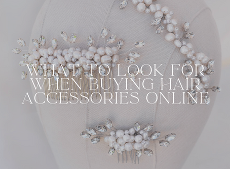 What To Look For When Buying Bridal Hair Accessories Online