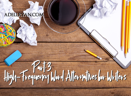 Pt 3: High-Frequency Word Alternatives for Writers