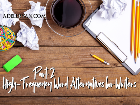 Pt 2: High-Frequency Word Alternatives for Writers