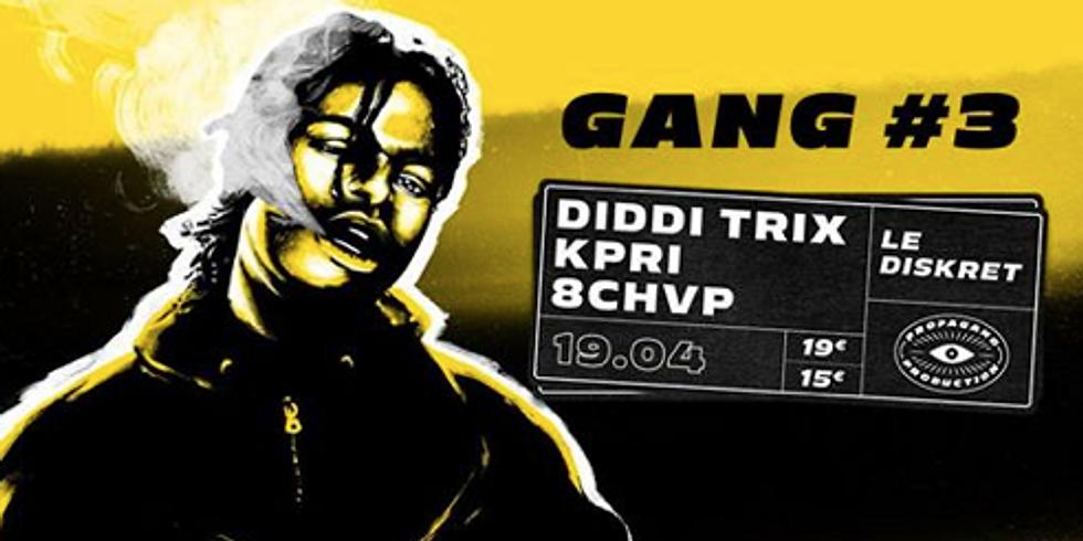 Gang#3 : Diddi Trix, Kpri, 8Chvp
