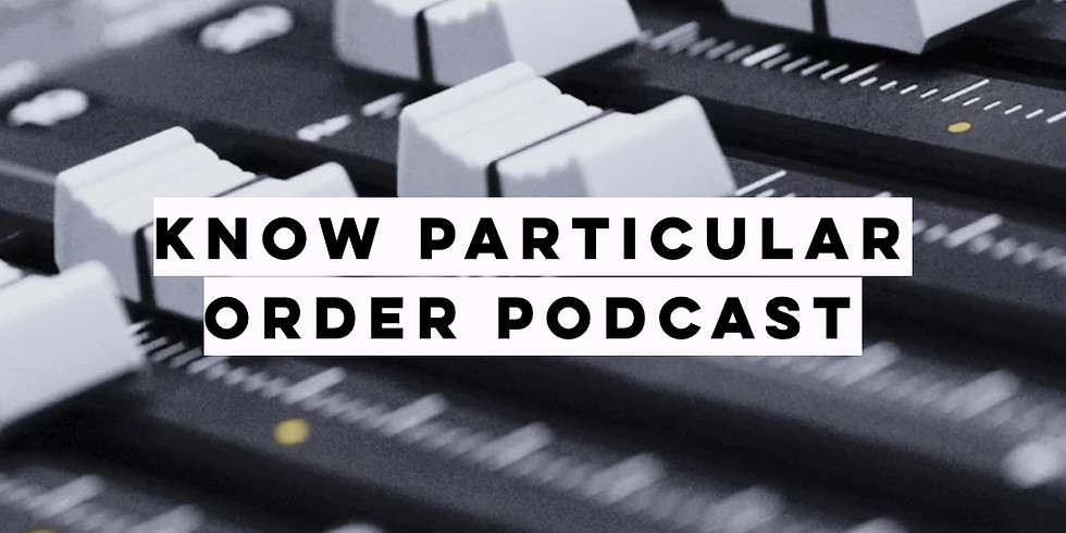 Know Particular Order Podcast Ep. 7