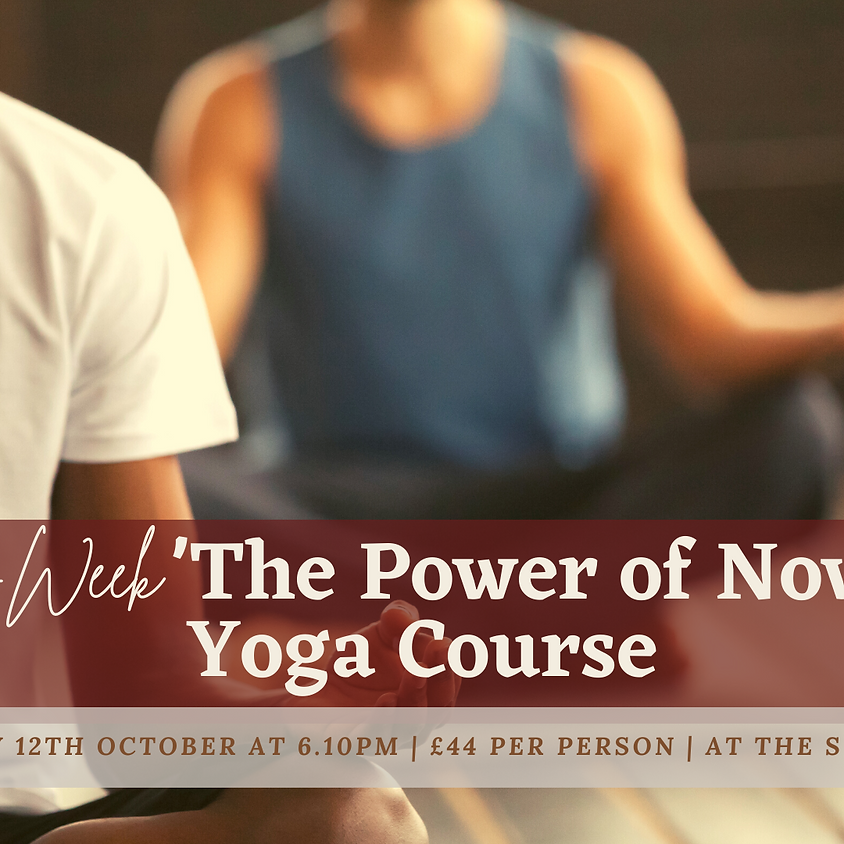 4-Week 'The Power of Now Yoga' Course (Tuesdays 6.10pm)
