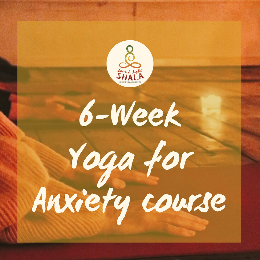6-Week 'Yoga for Anxiety' Course (Sundays 6.30pm)