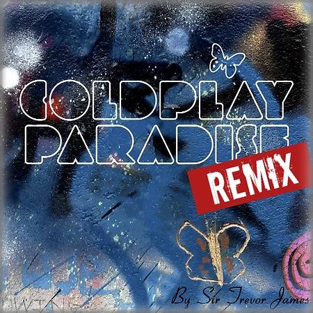 COLDPLAY - PARADISE (SIR TREVOR JAMS REMIX)