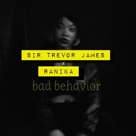 Sir Trevor James - Bad Behavior (Feat. Ranika)