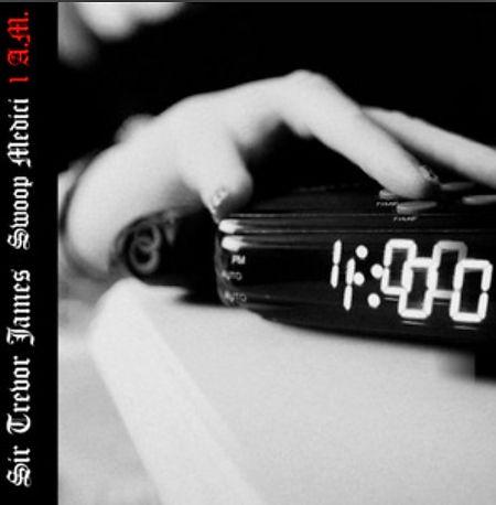 Sir Tevor James - 1 A.M. (Feat. Swoop Medici)