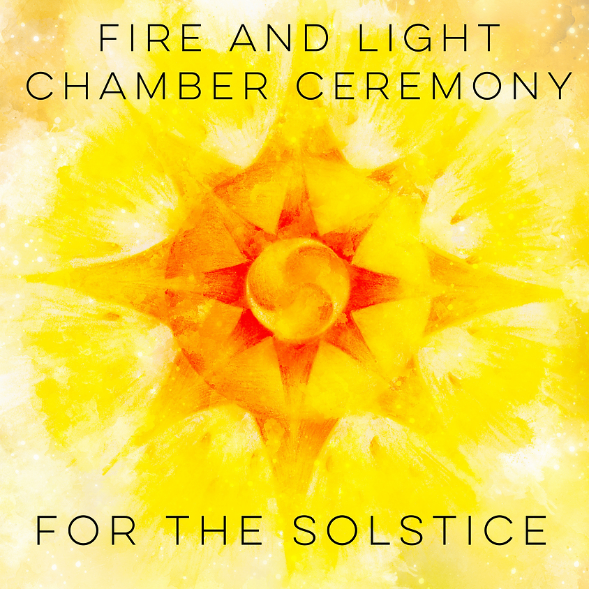 Live Fire and Light Chamber Ceremony for the Solstice - By Donation