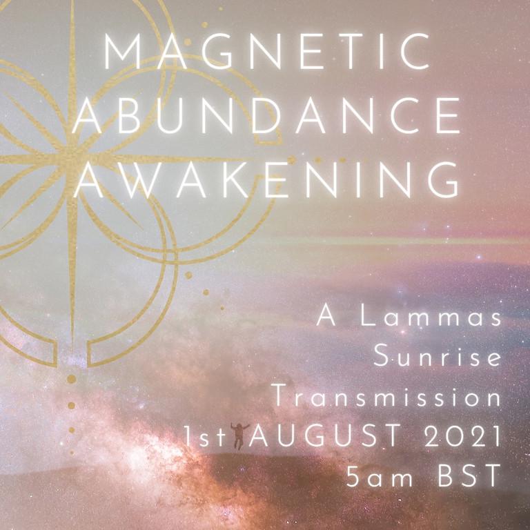 A Magnetic Abundance Awakening: A Lammas Sunrise Transmission