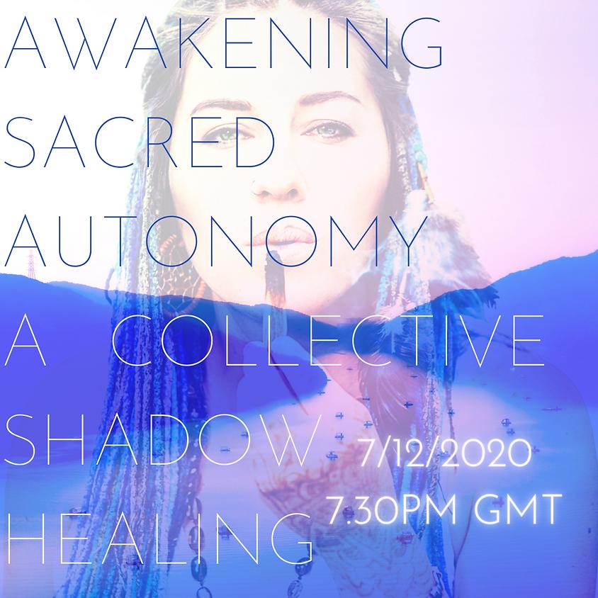 Awakening Sacred Autonomy - A Collective Shadow Healing