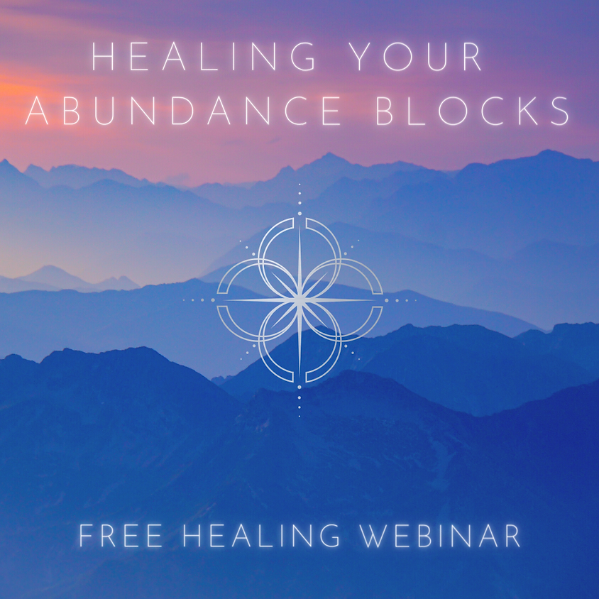 HEALING YOUR ABUNDANCE BLOCKS - A FREE WEBINAR