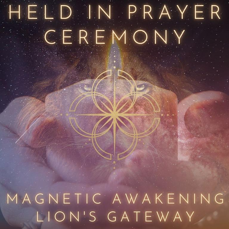 Magnetic Awakening - Lion's Gateway Online Held in Prayer Ceremony