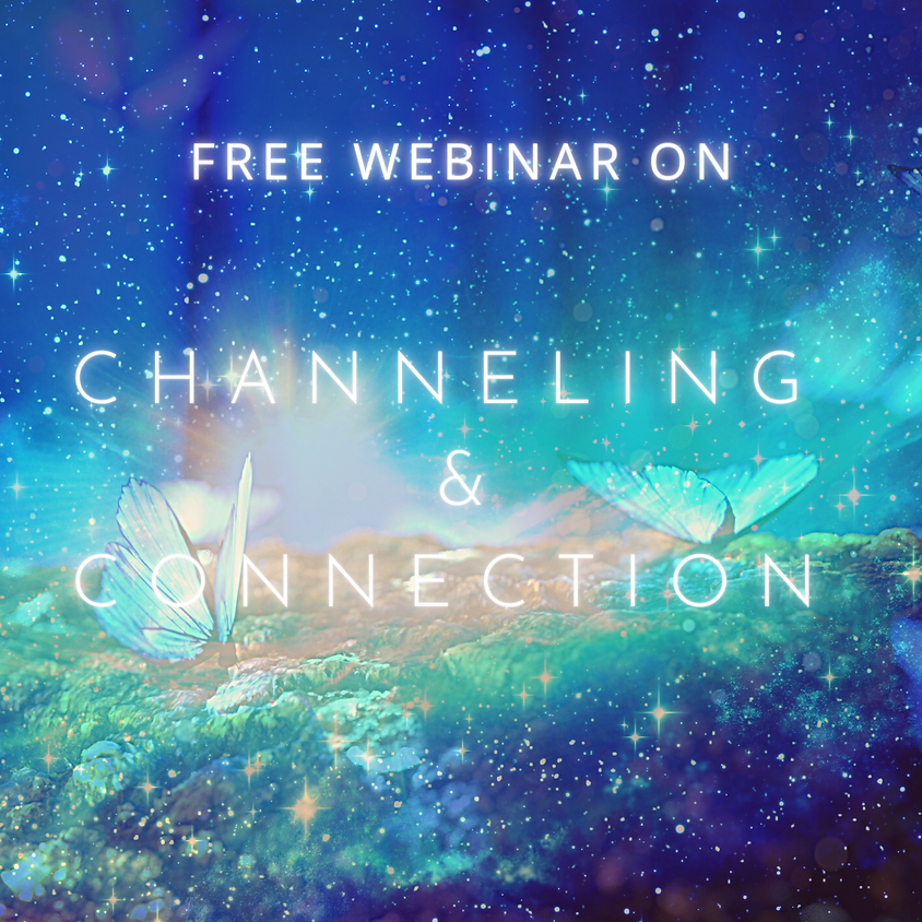 A free webinar on Channeling & Connection