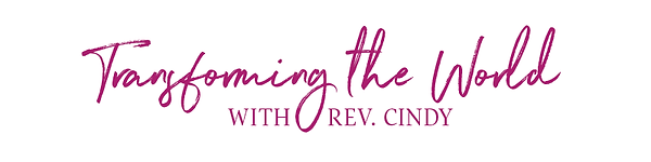 Transforming the world with Rev. Cindy w