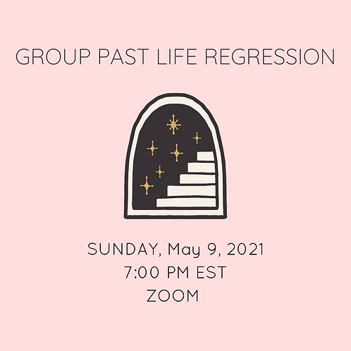 Group Past Life Regression 5/9/21