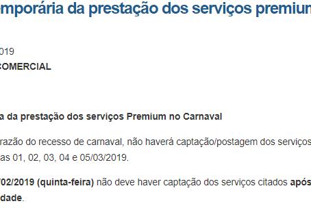 Suspensão temporária da prestação dos serviços premium no carnaval