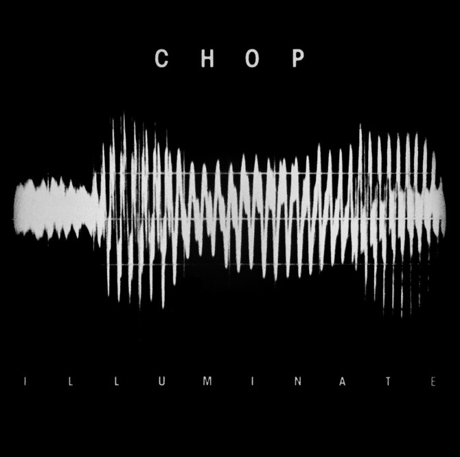 "ANNOUNCING: CHOP ""ILLUMINATE"" ALBUM/""MUTANT"" EP"