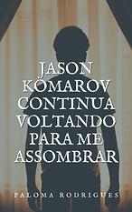 Jason Komarov continua voltando para me