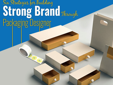 Six Strategies for Building Strong Brand Through Packaging Designer