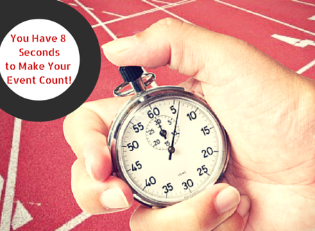 You Have 8 Seconds to Make Your Event Count!