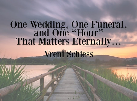 """One Wedding, One Funeral, and One """"Hour"""" That Matters Eternally…"""