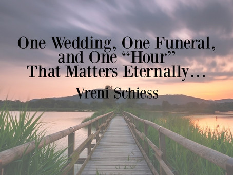 "One Wedding, One Funeral, and One ""Hour"" That Matters Eternally…"