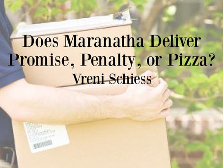 Does Maranatha Deliver Promise, Penalty, or Pizza?